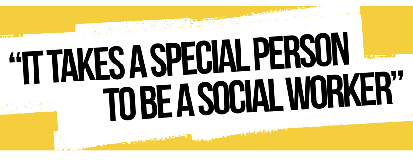 It takes a special person to be a social worker
